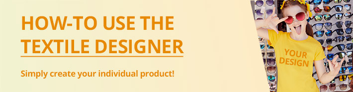 Howto use the Textile Designer - Simply create your individual product!